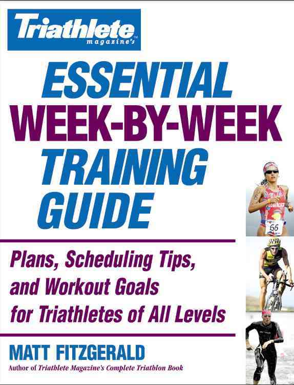 Triathlete Magazine's Essential Week-By-Week Training Guide By Fitzgerald, Matt